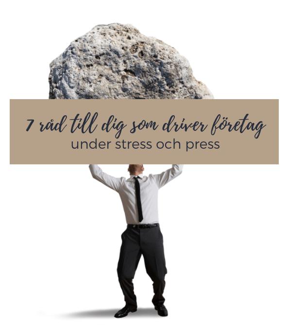 7 praktiska råd för dig som driver företag under stress och press